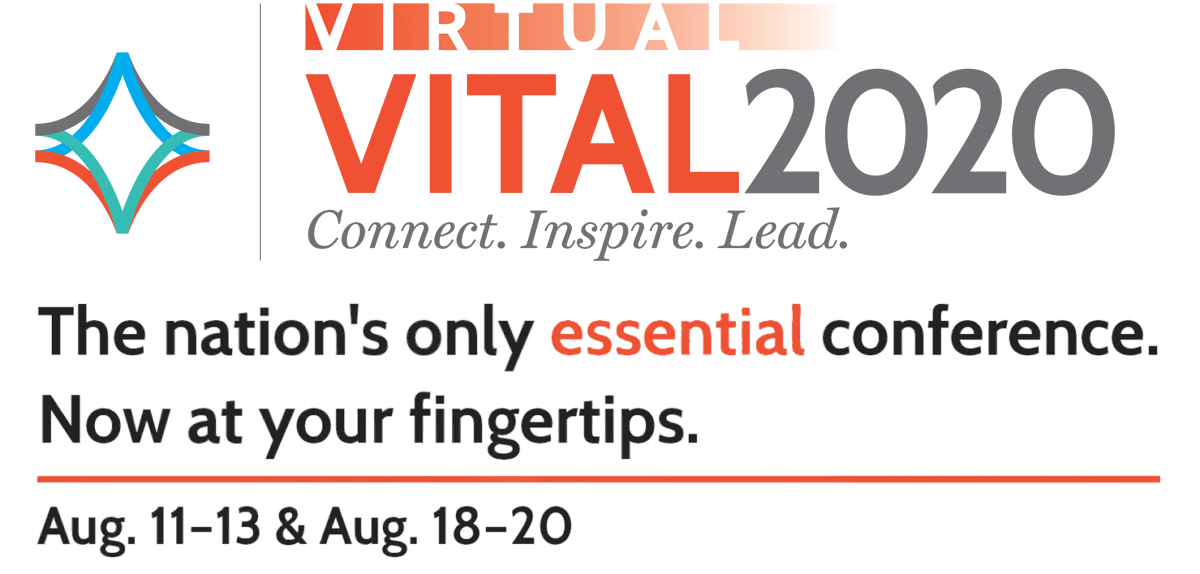 Virtual VITAL2020. The nation's only essential conference. Now at your fingertips.
